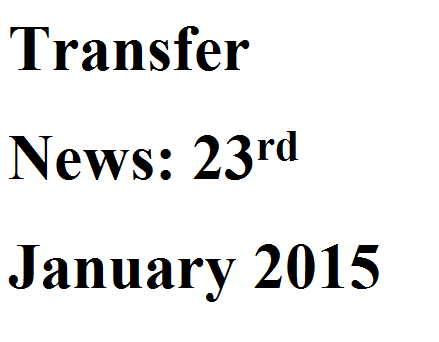Transfer News: 23rd January 2015