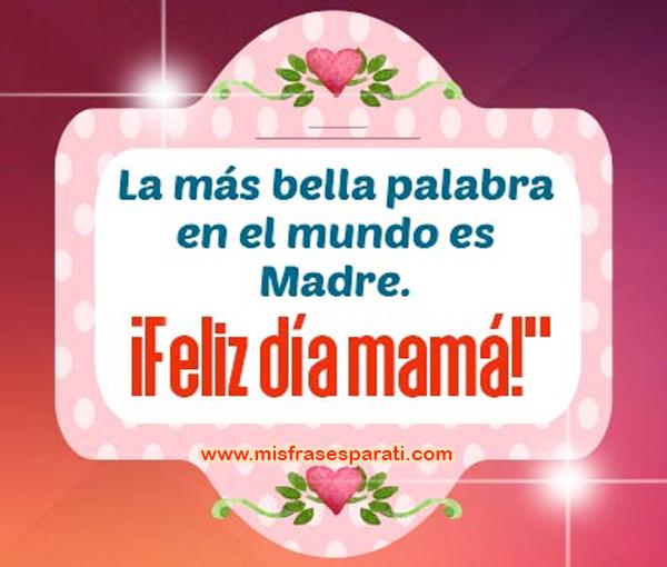 La más bella palabra en el mundo es madre Feliz día mamá