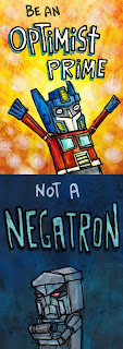Be an optimist prime, not a negatron