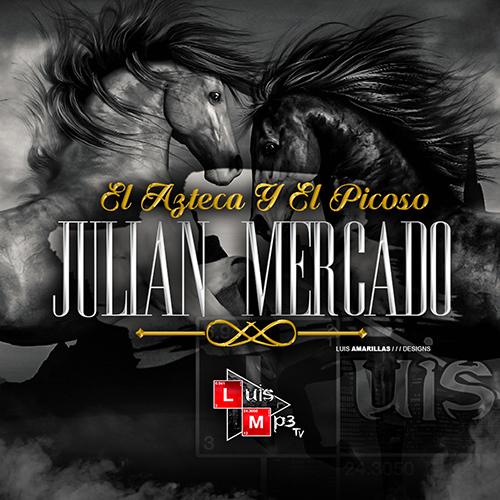 Julian Mercado - El Azteca Y El Picoso (En Vivo 2016)