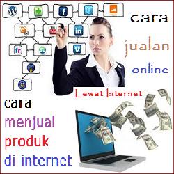 Cara Menjual Produk Barang di Internet yang Berkesan