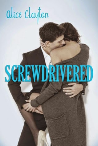 Screwdrivered (Cocktail series #3) by Alice Clayton