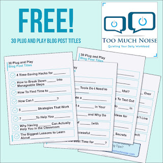 DO YOU NEED AN EFFECTIVE BLOGGING ROUTINE?  Start at TBTS Too Much Noise and download your FREE 30 Plug and Play Blog Post Titles to save you time and effort!