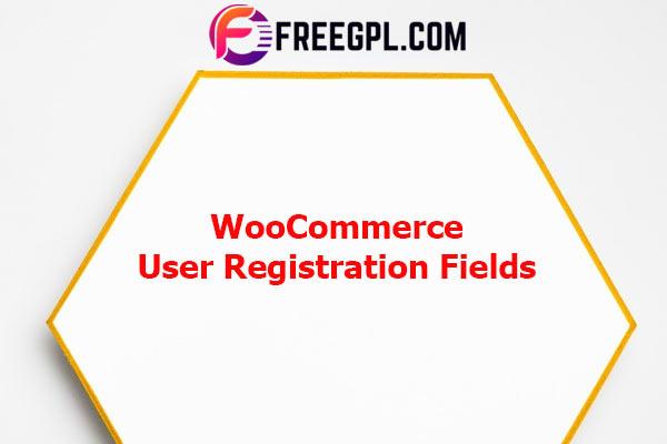WooCommerce Custom User Registration Fields Nulled Download Free