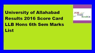 University of Allahabad Results 2016 Score Card LLB Hons 6th Sem Marks List