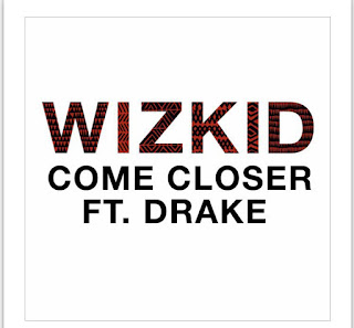 Music: Wizkid - come closer featuring Drake