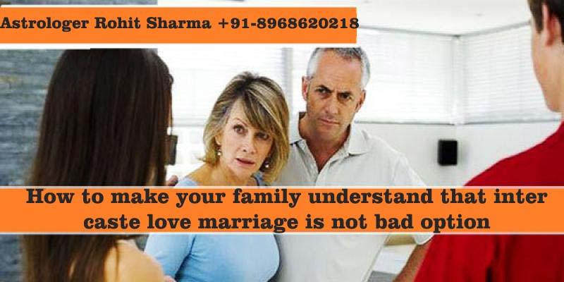 How to make your family understant that inter caste love marriage in not bad option