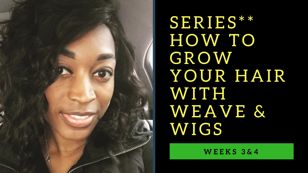 Can You Really Grow Your Hair With Weave Wigs Week 3 4