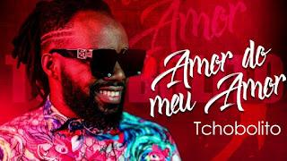 Baixar música de:Tchobolito Mrpapel-Amor Do Meu Amor(Afro Naija)[Download mp3]