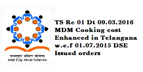 DSE Telangana Rc 01 Dt 09.03.2016 Enhancement of MDM Cooking Cost w.e.f 01.07.2015 in Telangana State Orders issued. Enhancement of Cooking cost for Mid-Day-Meals MDM Programme. Directorate of School Education issued Rc 01 Dt 09.03.2016 reffering GO MS No 11 Dt 01.03.2016, School Education and istructed District Educational Officers in Telangana to Enhance MDM Cooking Cost with Effect from 1st July of 2015 http://www.tsteachers.in/2016/03/ts-rc-01-mdm-cooking-cost-enhanced-in-telangana.html