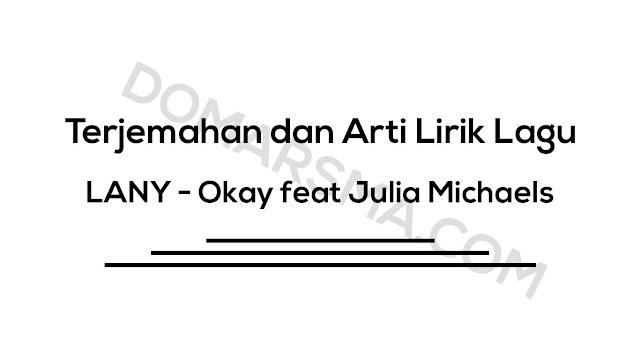 Terjemahan dan Arti Lirik Lagu LANY - Okay feat Julia Michaels