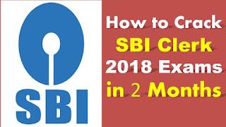 How to Crack SBI Clerk 2018 Exams in 2 Months SBI Clerk Preparation Tips