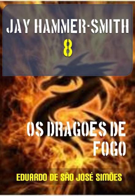Jay Hammer-Smith 08 - Os Dragões de Fogo Eduardo de São José Simões