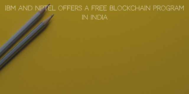 IBM and NPTEL offers a Free Blockchain Program in India