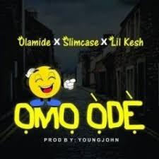 Olamide – Omo Òdè Ft. Slimcase X Lil Kesh