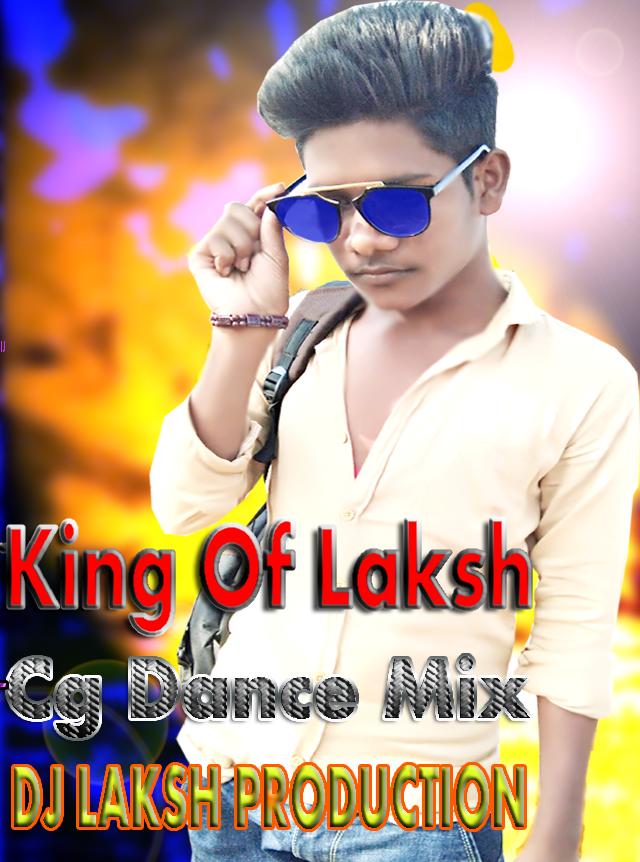 King Of Laksh Cg Dance Mix DJ LAKSH Production - DjLakshCg