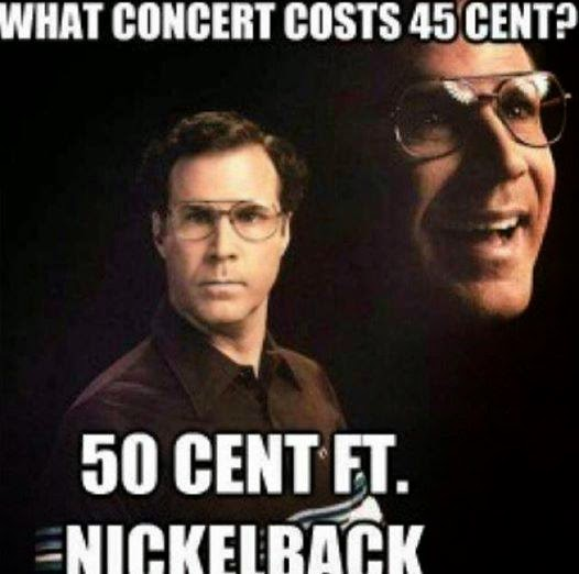 What concert cost 45 cent? 50 Cent Ft  Nickelback ~ Suck3r Punch