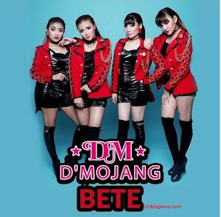 Lirik Lagu D'Mojang - Bete