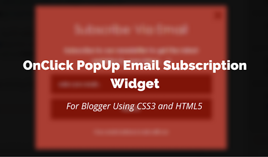 OnClick Popup Email Subscription Widget for Blogger using CSS3 and HTML5