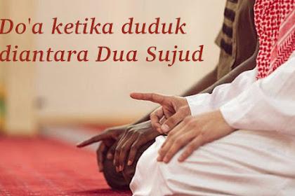 Bacaan Do'a Ketika Duduk Diantara Dua Sujud Arab dan Latin