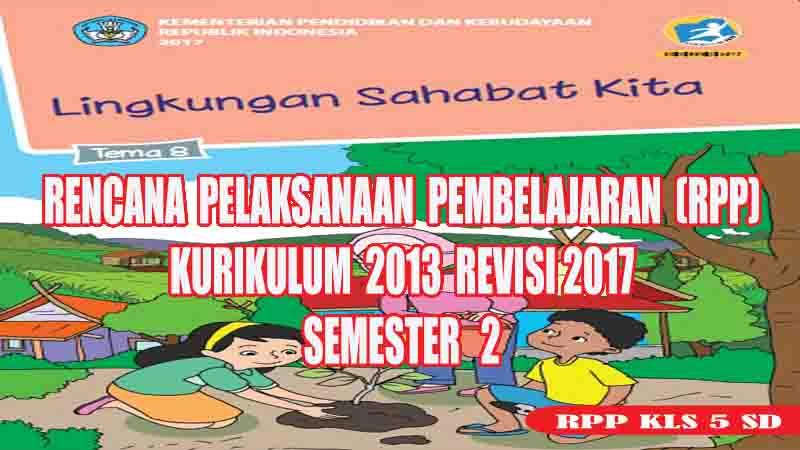 Rpp Tematik Kelas 5 Sd Tema 8 Semester 2 Kurikulum 2013 Revisi 2017 Profesi Guru