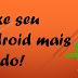 Android lento? Saiba como deixar seu smartphone mais rápido!