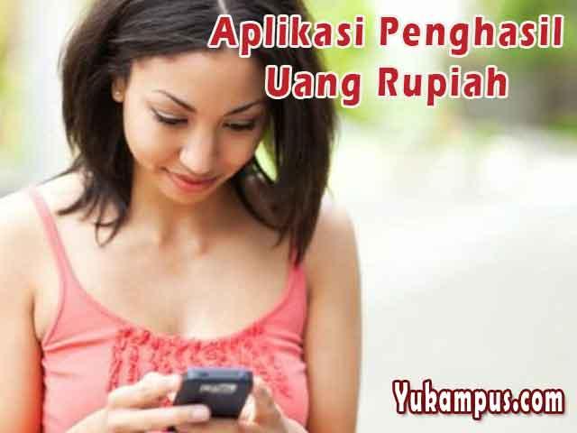 6 Aplikasi Penghasil Uang Rupiah Terbukti Dan Terpercaya Yukampus