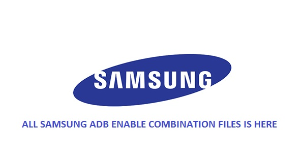 All Samsung ADB Enable Files [Tested] - GSM FIRMWARE