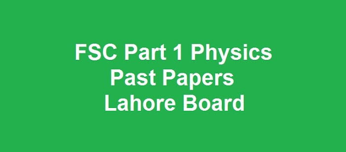 FSC Part 1 Physics Past Papers BISE Lahore Board Download All Past Years