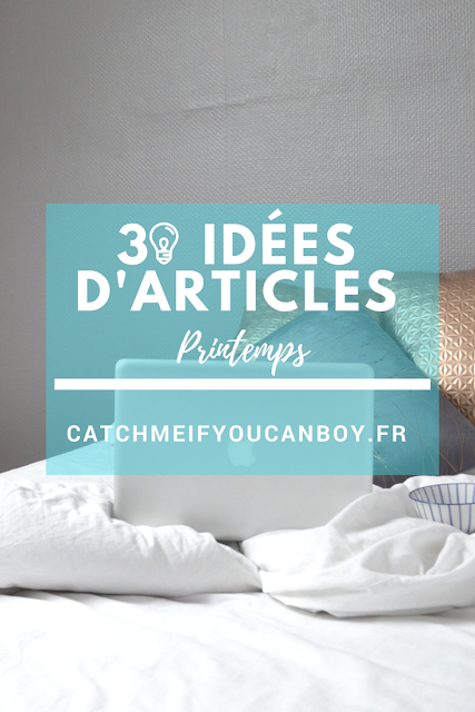 Catchmeifyoucanboy Blogging Idées articles Printemps