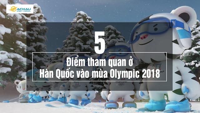 Những điểm tham quan ở Hàn Quốc vào mùa Olympic 2018