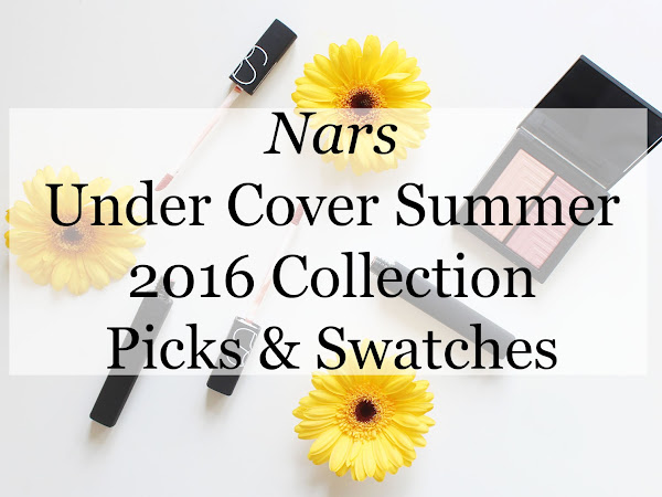 Nars Under Cover Summer 2016 Collection: Picks & Swatches