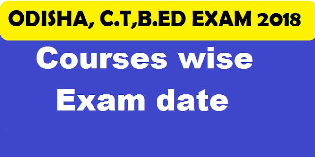 SCERT ODISHA C.T B.ED Courses wise Exam date 2019