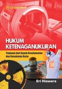 Hukum Ketenaganukliran; Tinjauan dari Aspek Keselamatan dan Kesehatan Kerja