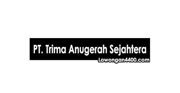 Lowongan Kerja PT. Trima Anugerah Sejahtera Cikarang