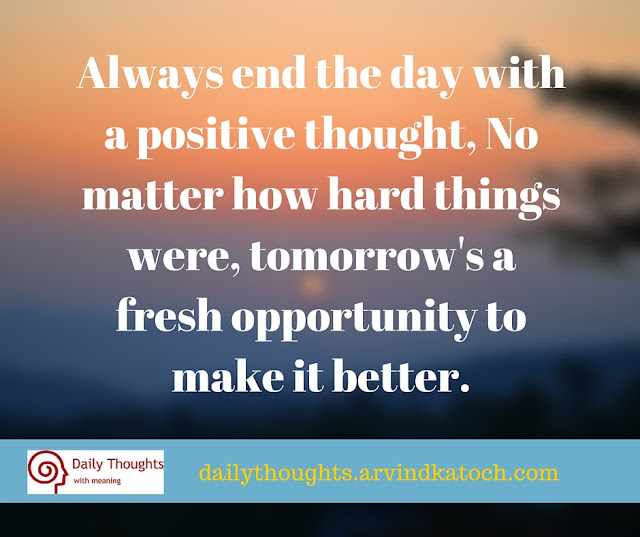 Positive Thought, Meaning, Always, end, day, positive thought, better, opportunity,