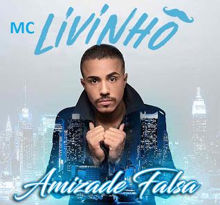 Baixar Amizade Falsa MC Livinho Mp3 Gratis
