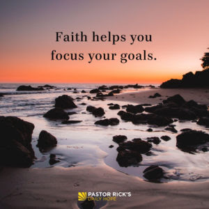 Faith Helps You Focus Your Goals by Rick Warren