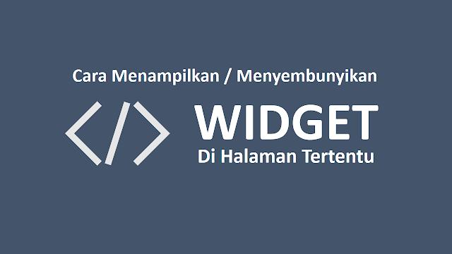 Cara Pasang Widget Blog Hanya di Halaman Tertentu