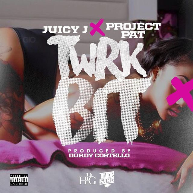 Juicy J - Twrk Bit (Feat. Project Pat)