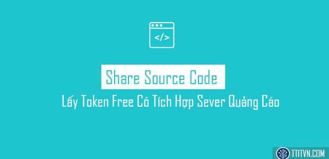 Share Source Code Website Lấy Token Free Có Tích Hợp Quảng Cáo