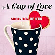 A Cup of Love Anthology for Valentine's Day