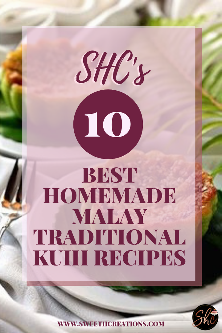 SHC 10 BEST HOMEMADE TRADITIONAL MALAY KUIH RECIPES