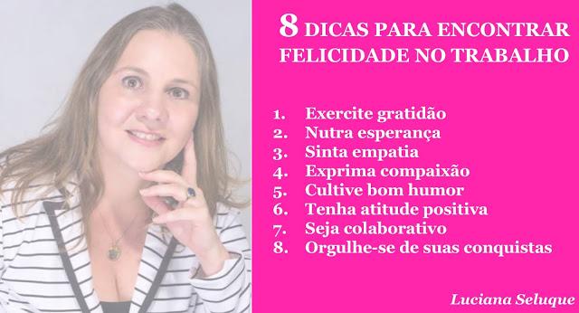 8 Dicas para Encontrar Felicidade no Trabalho Luciana Seluque Inteligência Emocional