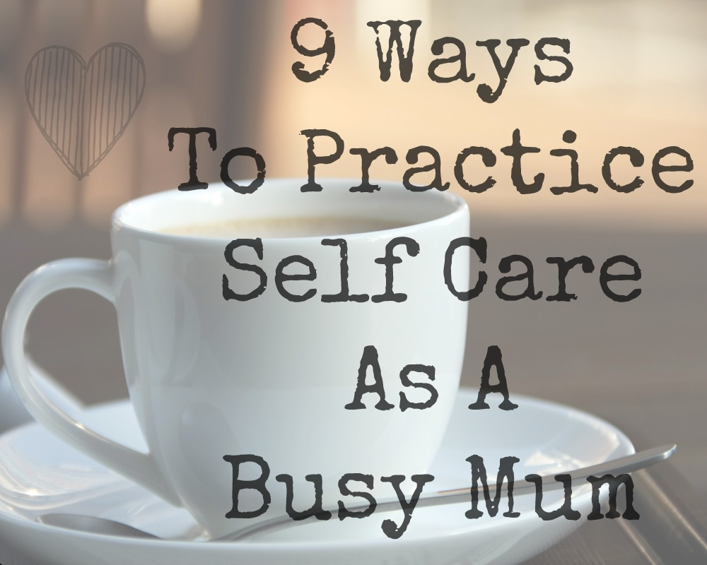 9 Ways To Practice Self Care As A Busy Mum. Self Care is so important. Your needs are so important, and you need to take good care of yourself. It helps your confidence, self esteem and helps to build a healthy relationship with yourself.