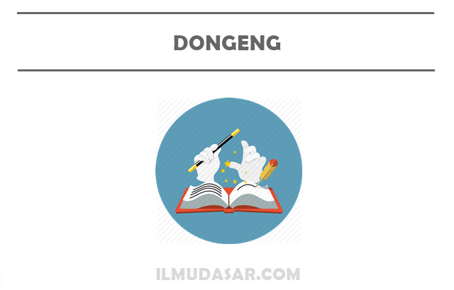 Pengertian Dongeng, Fungsi Dongeng, Ciri Dongeng, Unsur Dongeng, Jenis Dongeng