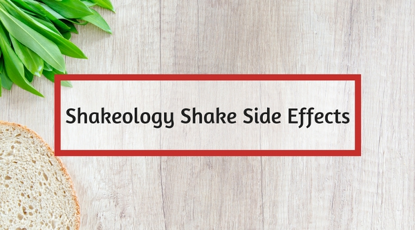 Shakeology Shake Side Effects
