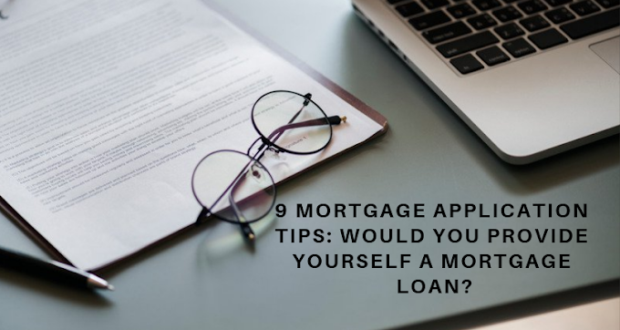9 Mortgage Application Tips: Would You Provide Yourself a Mortgage Loan?