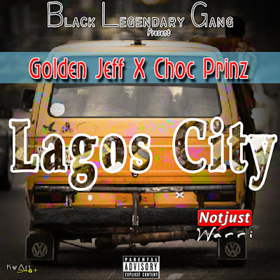 Music: Golden Jeff ft Choc Prinz  - Lagos City