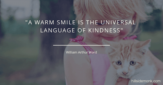 10 Short Kindness Quotes To Make You Better Person-8 A warm smile is the universal language of kindness. William Arthur Ward